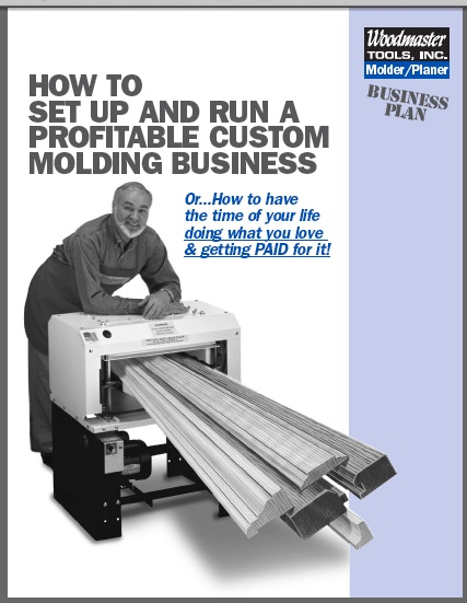 David used the guidelines in Woodmaster's business plan to get his molding business started. You can get a FREE copy -- click here.